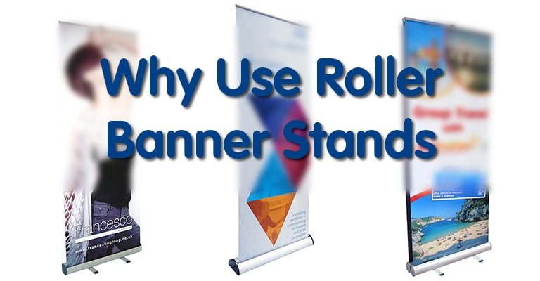 Why Use Roller Banner Stands?