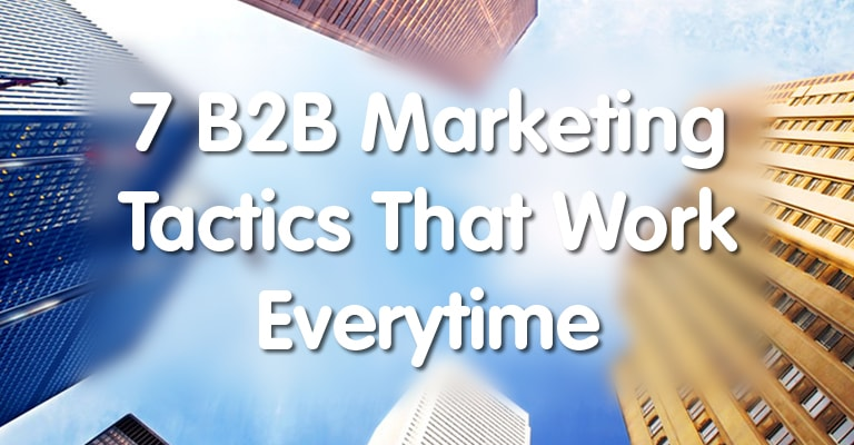 7 B2B Marketing Tactics That Work Every Time
