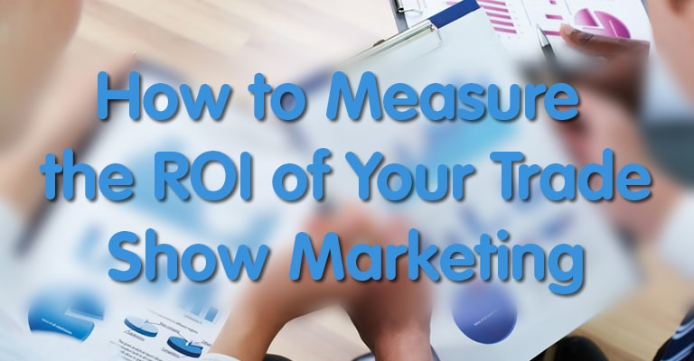 How to Measure the ROI of Your Trade Show Marketing