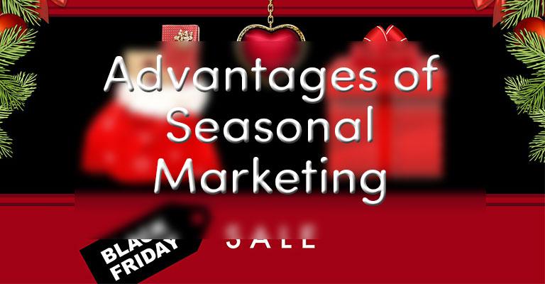 Advantages of a Seasonal Marketing Campaign