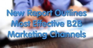 New Report Outlines Most Effective B2B Marketing Channels
