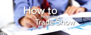 Budgeting Correctly dor a trade show or exhibition