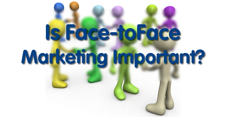 Is Face-to-Face Marketing Important?