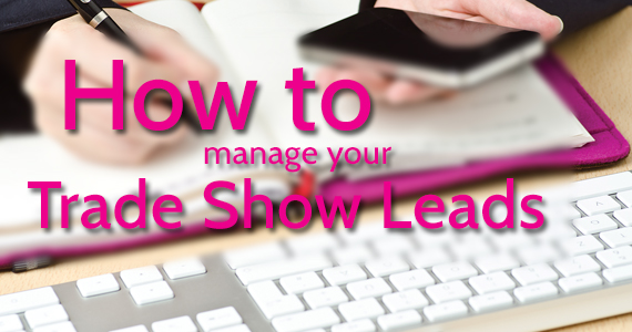 How to manage your trade show leads