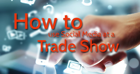 How To Use Social Media At a Trade Show