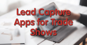 Best Lead Capture Apps for Trade Shows