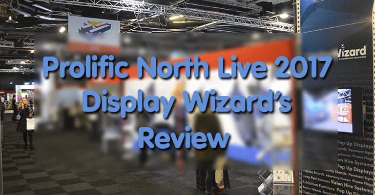 Prolific North Live 2017 - Display Wizard's Review