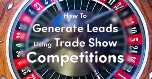 Generate Leads Through Trade Show Competitions