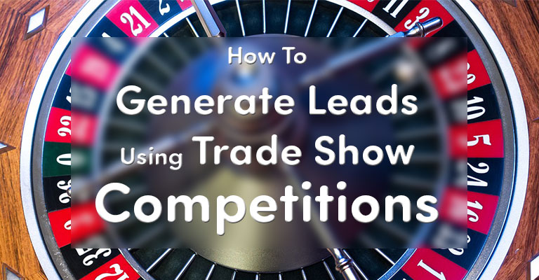 How to Generate Leads Using Trade Show Competitions