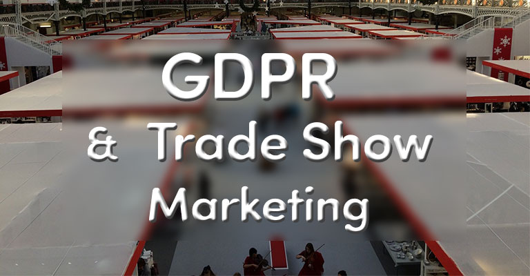 GDPR & Trade Show Marketing Guide: What You Need to Know