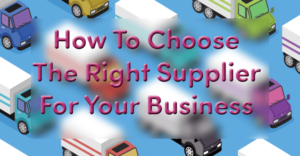 Choosing the right supplier
