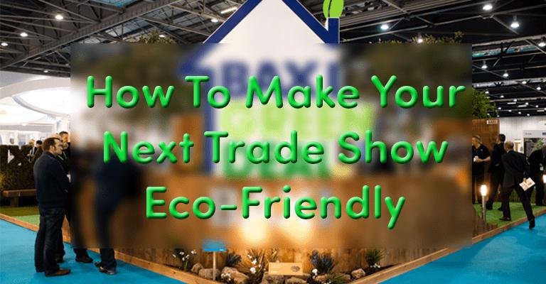 How to Make your Next Trade Show Eco-Friendly