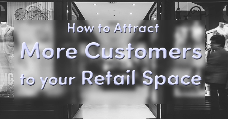 How to Attract More Customers to Your Retail Space
