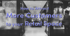 How to attract More Customers to Retail Space