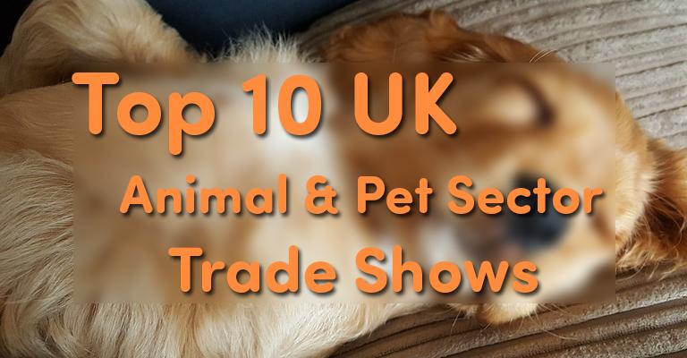 The Top 10 UK Animal & Pet Trade Shows