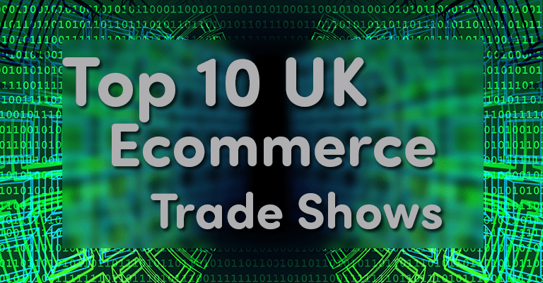 The Top 10 UK Ecommerce Trade Shows