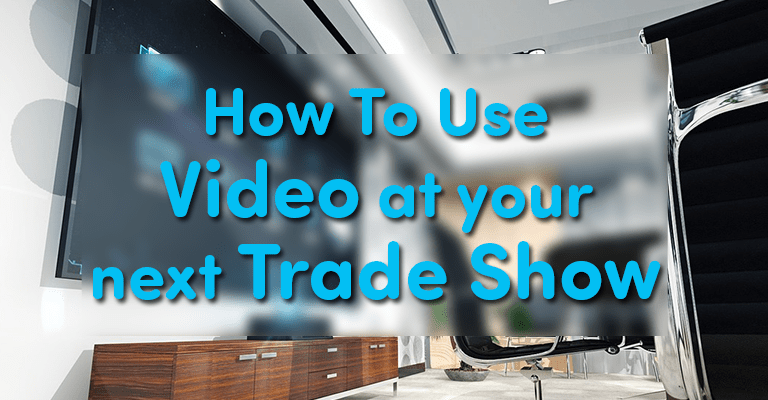 How To Use Video at your Next Trade Show