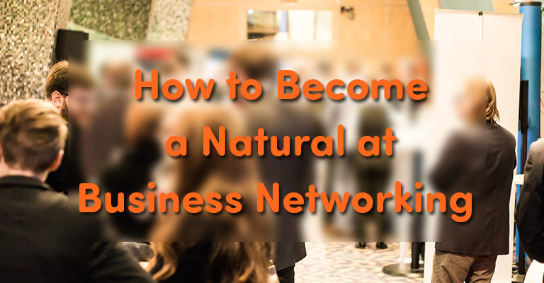 How to Become a Natural at Business Networking