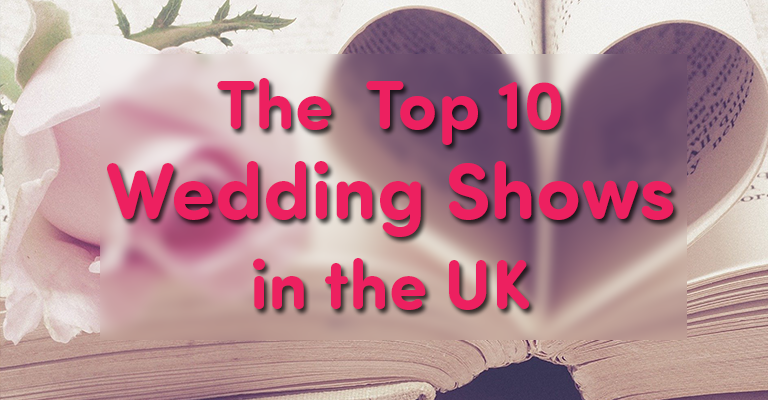 The Top 10 Wedding Shows in the UK