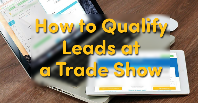 How to Qualify Leads at a Trade Show