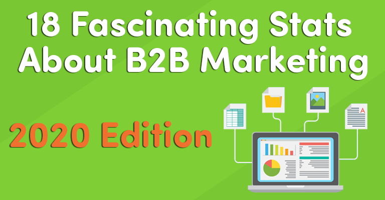 18 Fascinating Stats About B2B Marketing - [2020 Edition]
