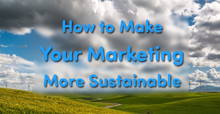 How to Make Your Marketing More Sustainable