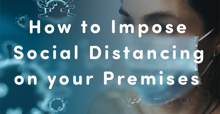 How to Impose Social Distancing On Your Premises