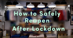 How to Safely Reopen after Lockdown