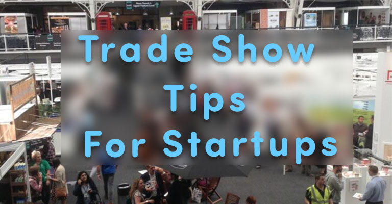 10 Trade Show Tips Every Startup Owner Needs to Know